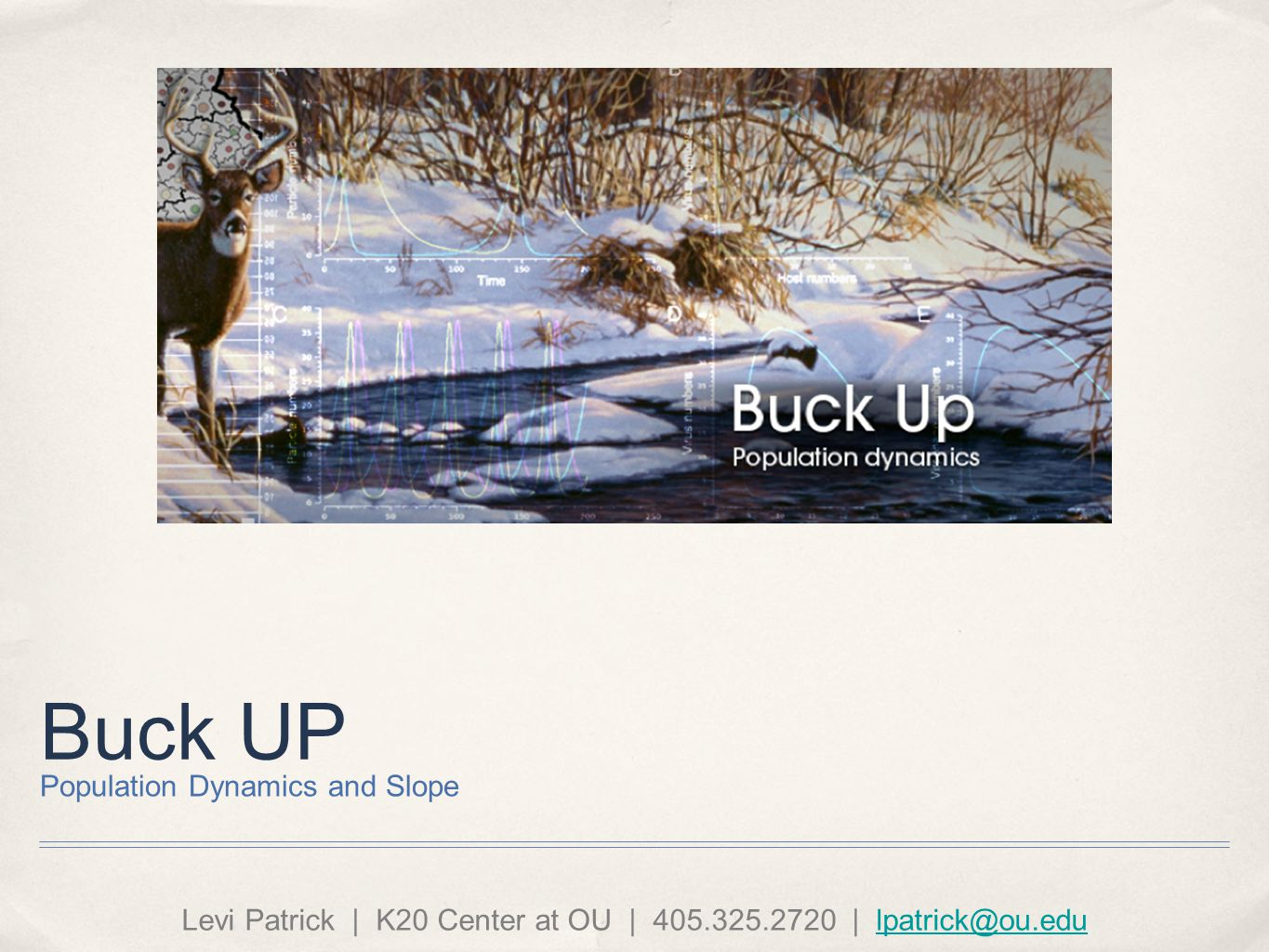 Buck UP Population Dynamics and Slope Levi Patrick | K20 Center at OU | 405.325.2720 | lpatrick@ou.edulpatrick@ou.edu