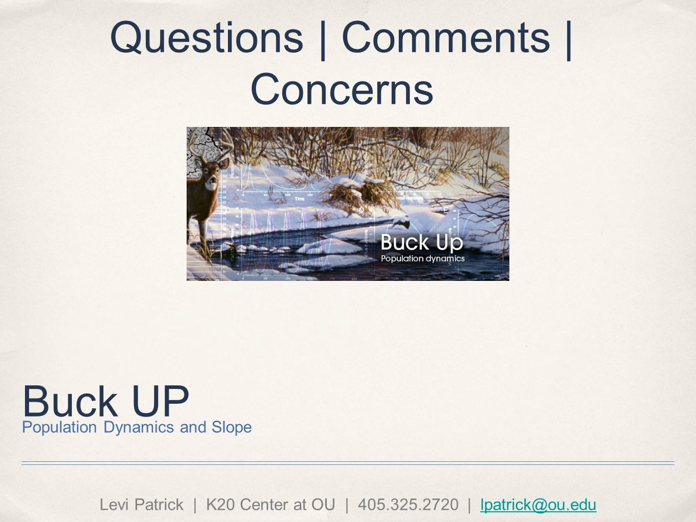 Buck UP Population Dynamics and Slope Levi Patrick | K20 Center at OU | 405.325.2720 | lpatrick@ou.edulpatrick@ou.edu Questions | Comments | Concerns
