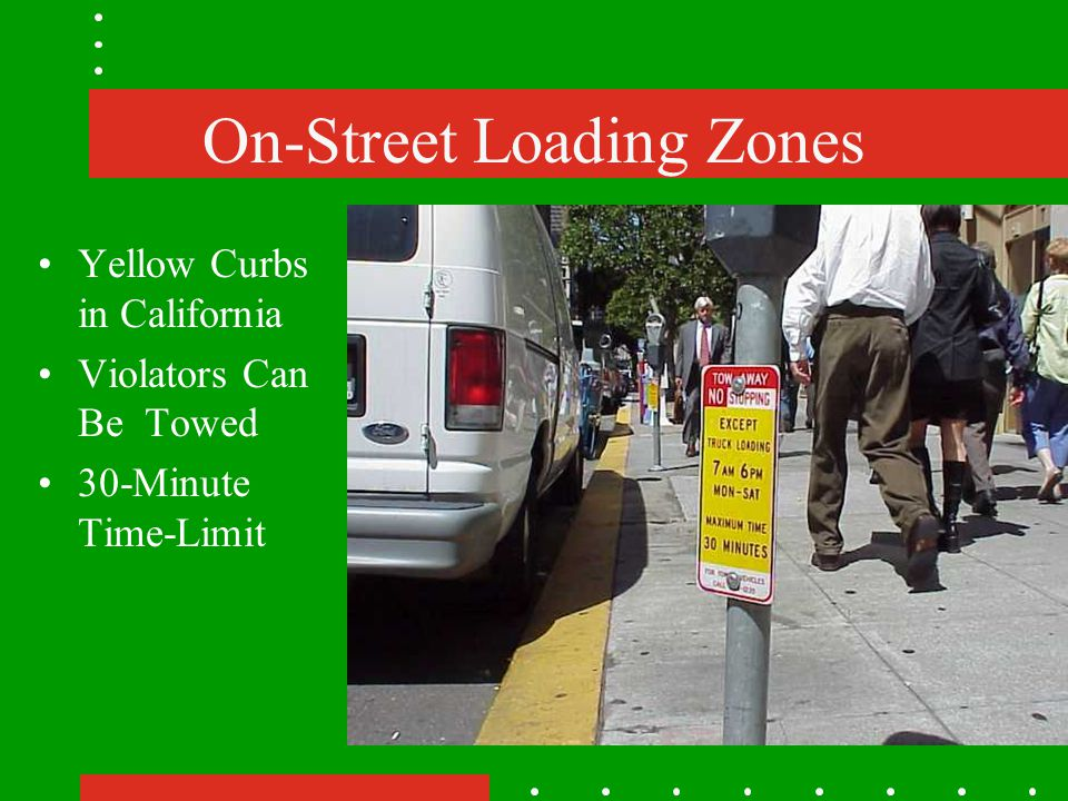 On-Street Loading Zones Yellow Curbs in California Violators Can BeTowed 30-Minute Time-Limit