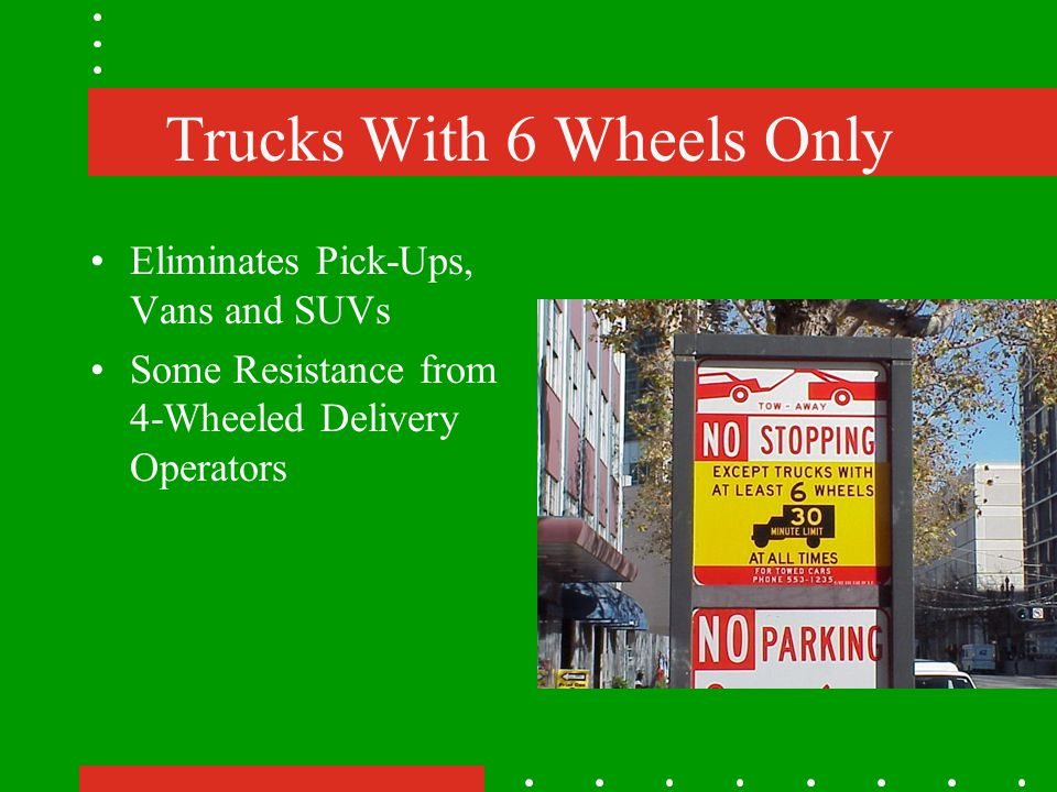 Trucks With 6 Wheels Only Eliminates Pick-Ups, Vans and SUVs Some Resistance from 4-Wheeled Delivery Operators