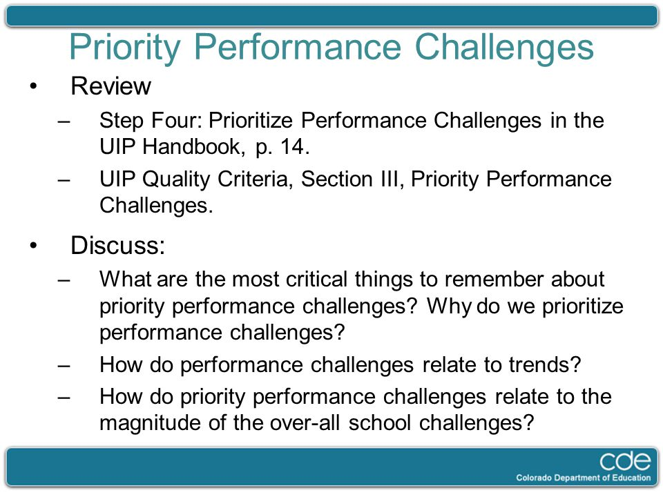 Priority Performance Challenges Review –Step Four: Prioritize Performance Challenges in the UIP Handbook, p. 14. –UIP Quality Criteria, Section III, P