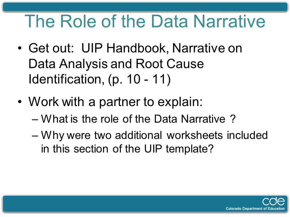 The Role of the Data Narrative Get out: UIP Handbook, Narrative on Data Analysis and Root Cause Identification, (p. 10 - 11) Work with a partner to ex
