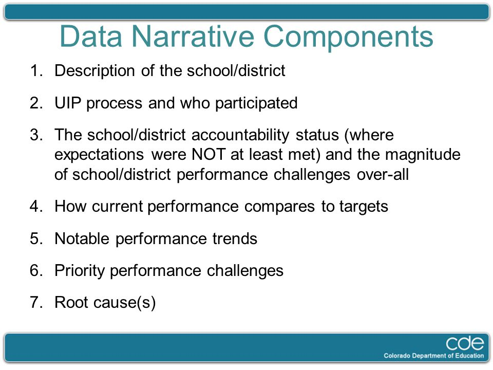 Data Narrative Components 1.Description of the school/district 2.UIP process and who participated 3.The school/district accountability status (where e
