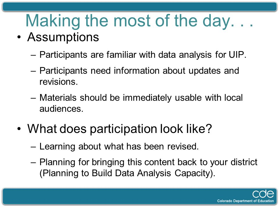 Making the most of the day... Assumptions –Participants are familiar with data analysis for UIP. –Participants need information about updates and revi