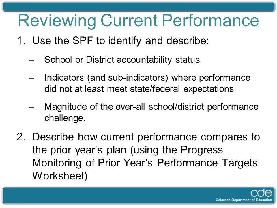 1.Use the SPF to identify and describe: –School or District accountability status –Indicators (and sub-indicators) where performance did not at least