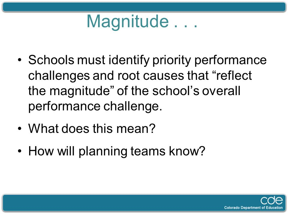 "Magnitude... Schools must identify priority performance challenges and root causes that ""reflect the magnitude"" of the school's overall performance ch"