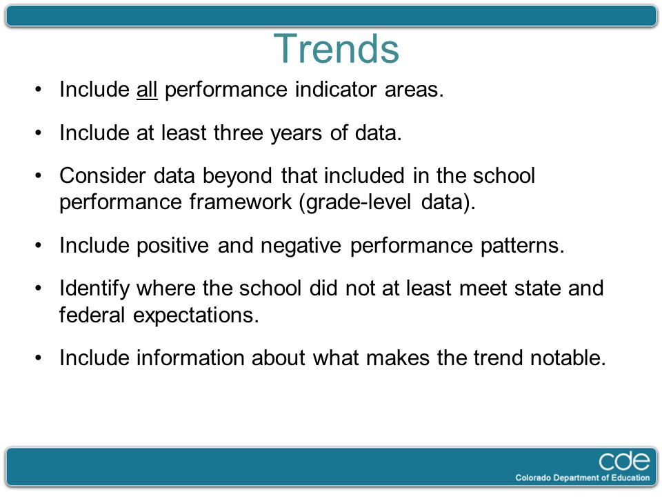 Trends Include all performance indicator areas. Include at least three years of data. Consider data beyond that included in the school performance fra