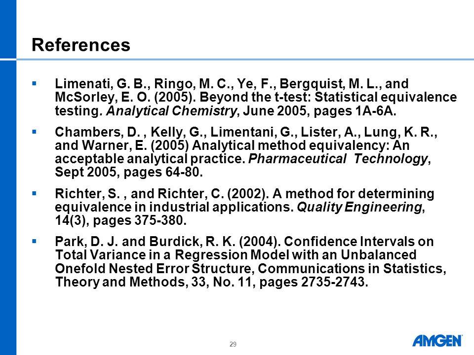 29 References  Limenati, G. B., Ringo, M. C., Ye, F., Bergquist, M. L., and McSorley, E. O. (2005). Beyond the t-test: Statistical equivalence testin