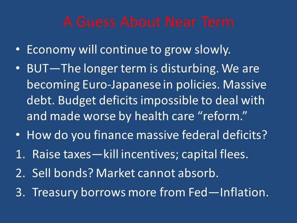 A Guess About Near Term Economy will continue to grow slowly.