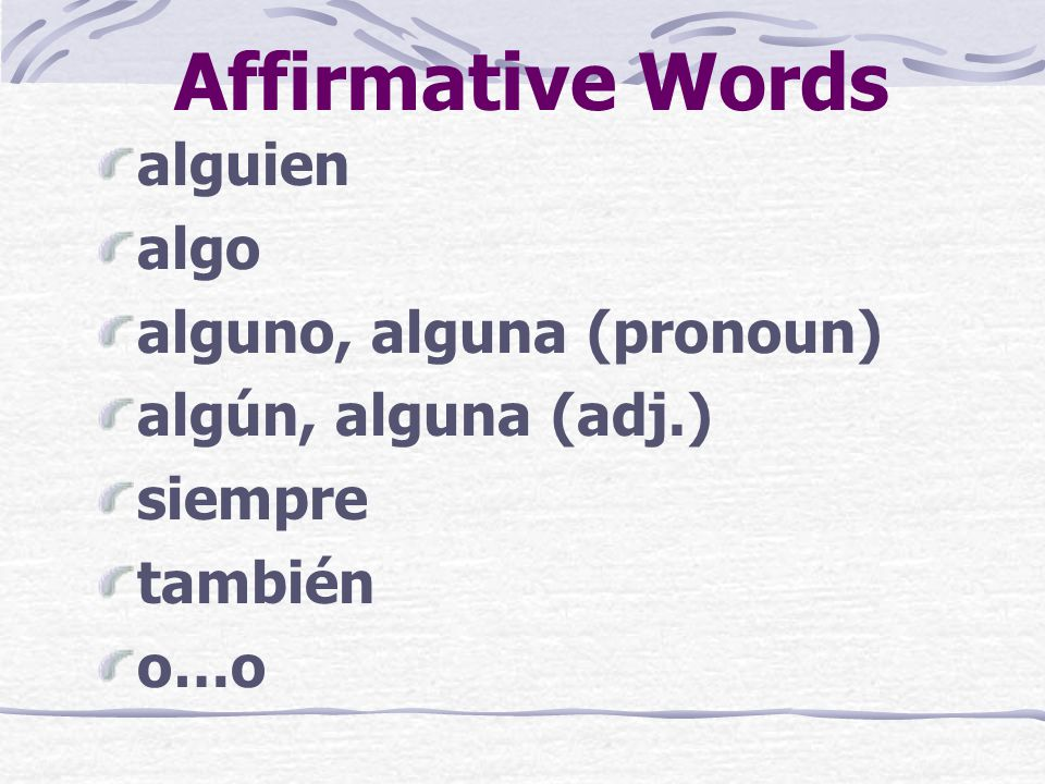 Affirmative / Negative Words Here are some affirmative and negative words that you already know.