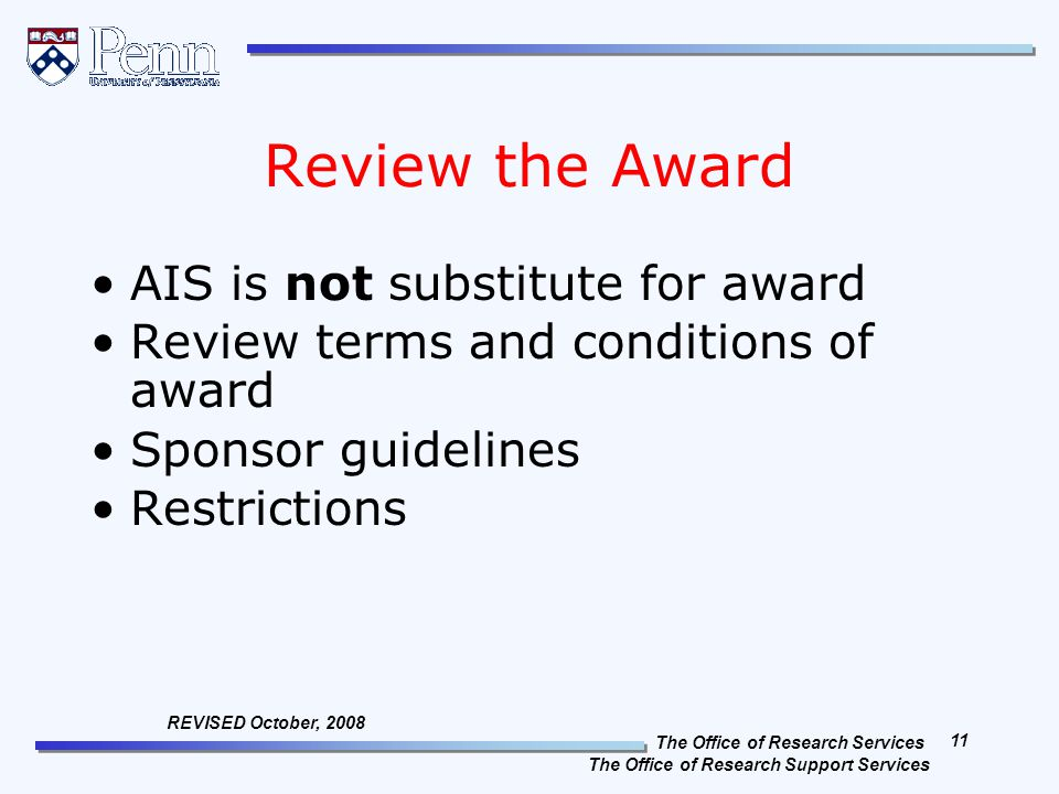 The Office of Research Services The Office of Research Support Services 11 REVISED October, 2008 Review the Award AIS is not substitute for award Revi