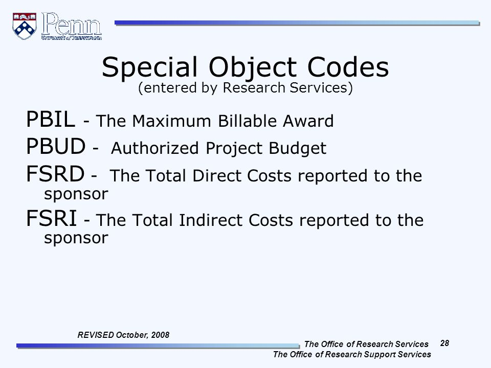 The Office of Research Services The Office of Research Support Services 28 REVISED October, 2008 Special Object Codes (entered by Research Services) P