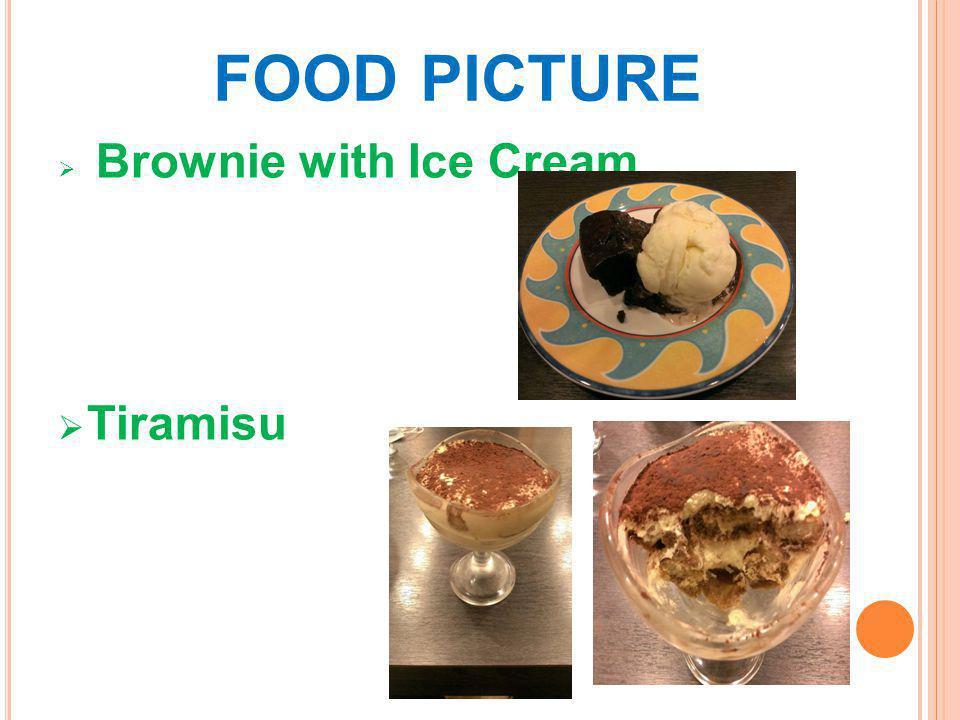 FOOD PICTURE  Brownie with Ice Cream  Tiramisu