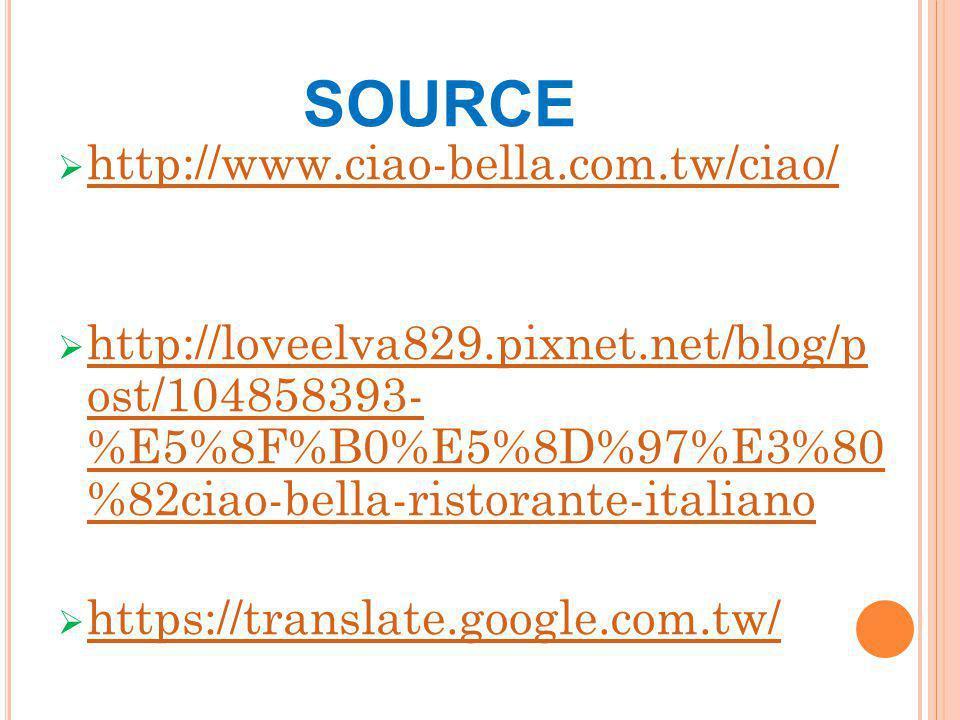SOURCE  http://www.ciao-bella.com.tw/ciao/ http://www.ciao-bella.com.tw/ciao/  http://loveelva829.pixnet.net/blog/p ost/104858393- %E5%8F%B0%E5%8D%97%E3%80 %82ciao-bella-ristorante-italiano http://loveelva829.pixnet.net/blog/p ost/104858393- %E5%8F%B0%E5%8D%97%E3%80 %82ciao-bella-ristorante-italiano  https://translate.google.com.tw/ https://translate.google.com.tw/