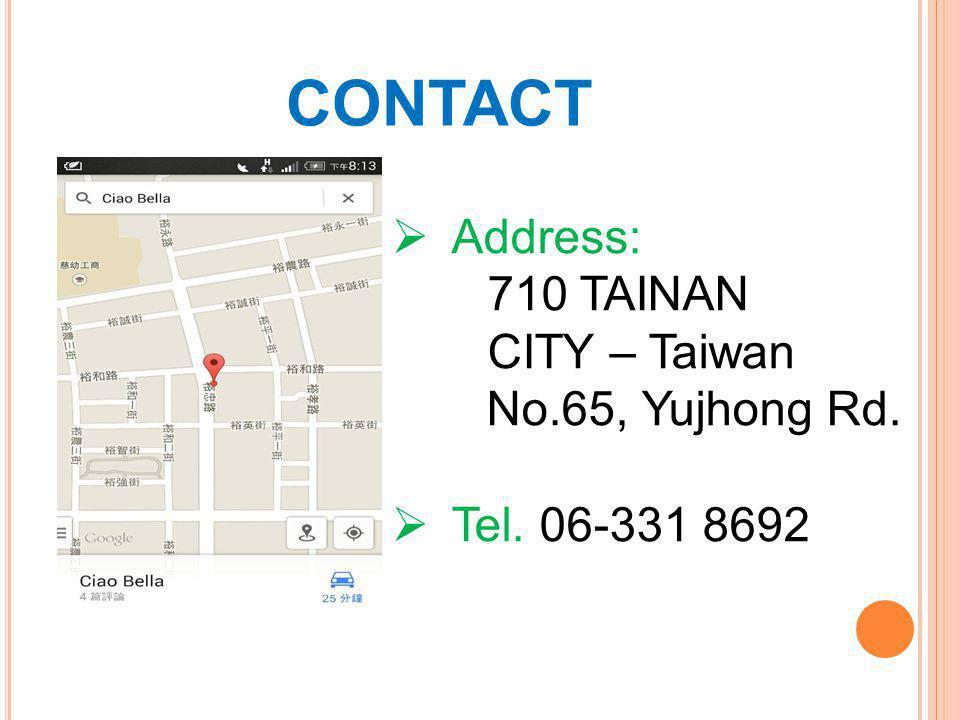 CONTACT  Address: 710 TAINAN CITY – Taiwan No.65, Yujhong Rd.  Tel. 06-331 8692