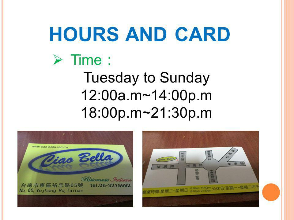 HOURS AND CARD  Time : Tuesday to Sunday 12:00a.m~14:00p.m 18:00p.m~21:30p.m