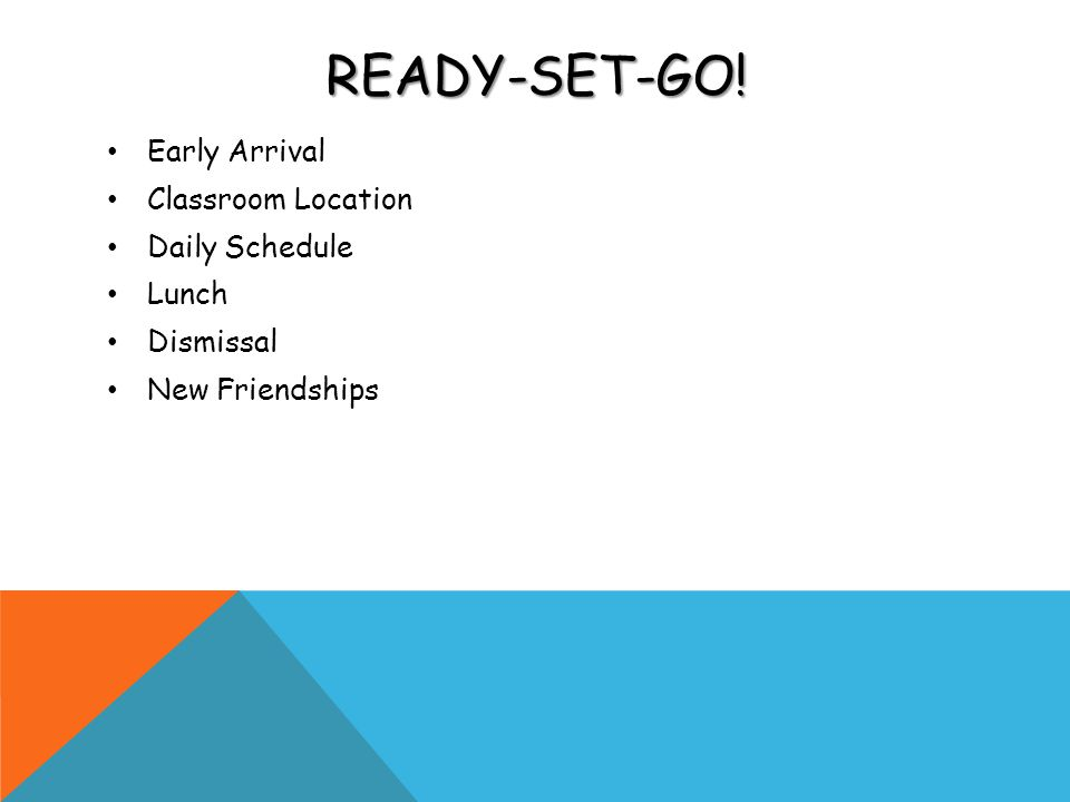READY-SET-GO! Early Arrival Classroom Location Daily Schedule Lunch Dismissal New Friendships