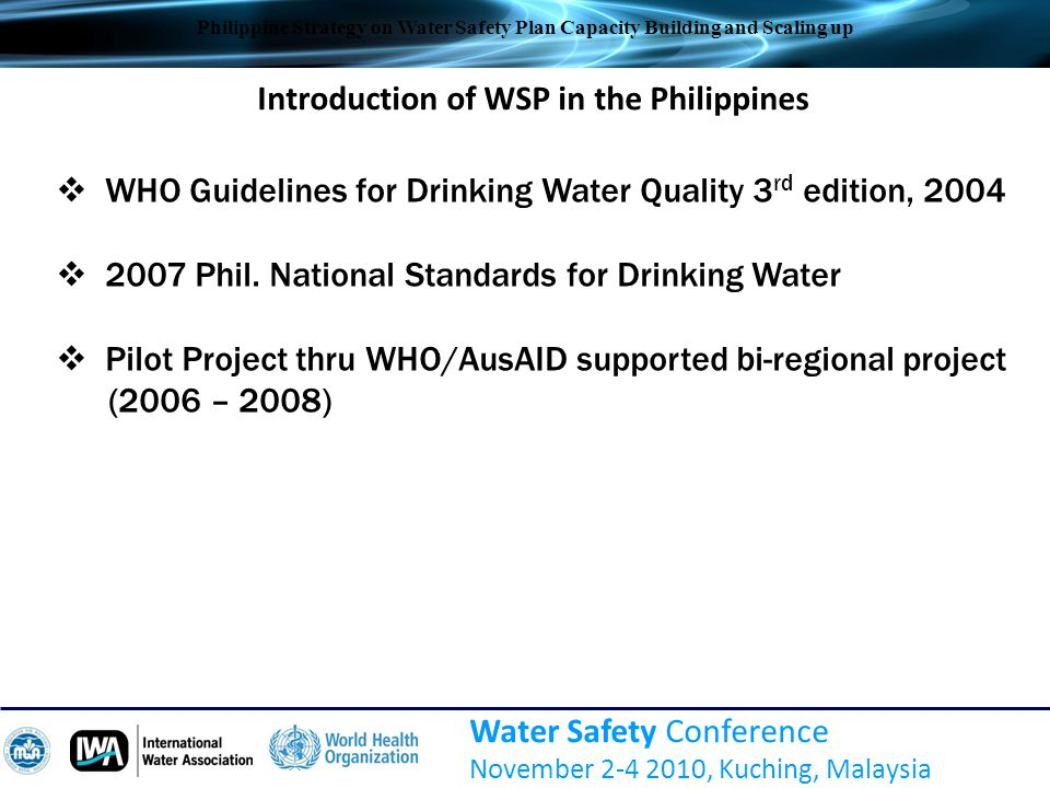 Evidence-based studies  Cost benefit and cost effectiveness of WSP  Economic losses due to waterborne disease outbreaks Water Safety Conference November 2-4 2010, Kuching, Malaysia Philippine Strategy on Water Safety Plan Capacity Building and Scaling up