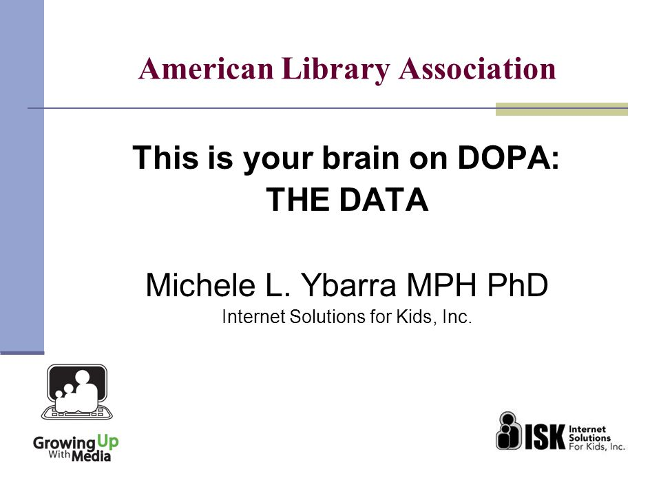 American Library Association This is your brain on DOPA: THE DATA Michele L.