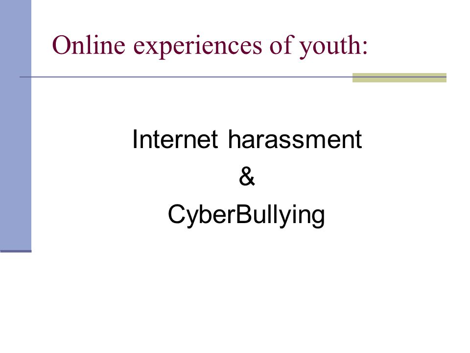 Online experiences of youth: Internet harassment & CyberBullying