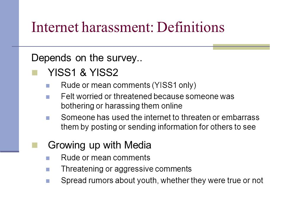 Internet harassment: Definitions Depends on the survey..