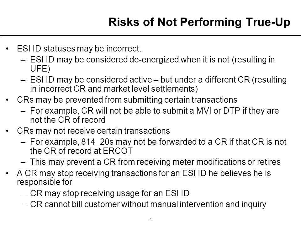 4 Risks of Not Performing True-Up ESI ID statuses may be incorrect.