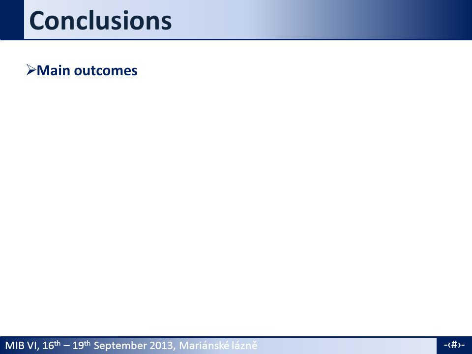 MIB VI, 16 th – 19 th September 2013, Mariánské lázně -18- Conclusions  Main outcomes