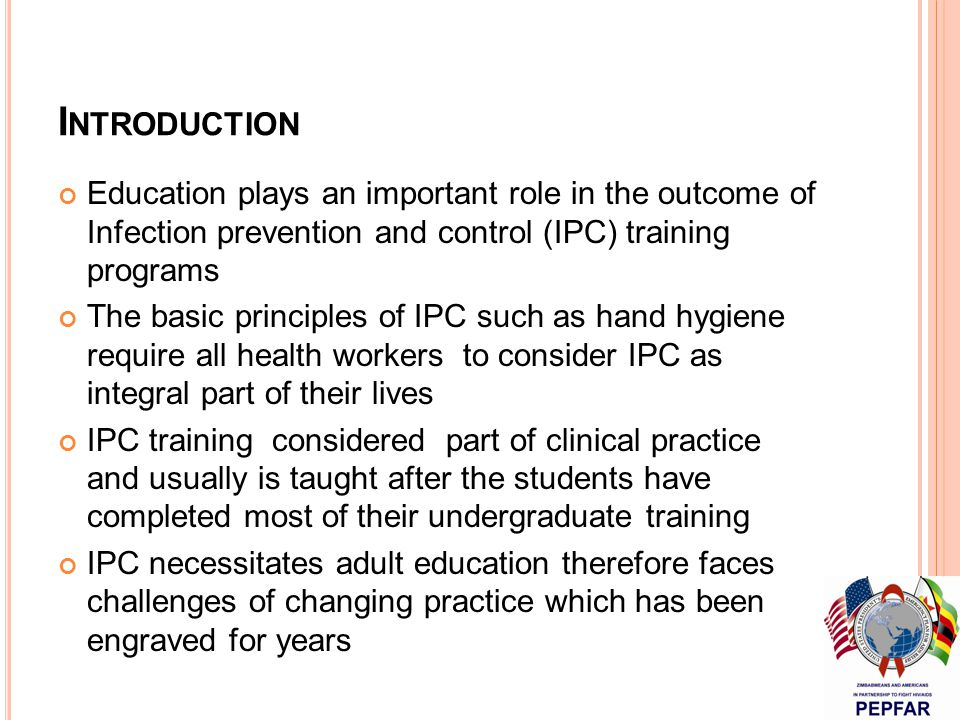 P RE S ERVICE IPC EDUCATION S TRATEGY 2 Evaluation of IPC Education at College of Health Sciences-University Zimbabwe(CHS-UZ) Identified Gaps/areas to strengthen in IPC knowledge - Gaps in practical expertise: Loss of experienced nurses and doctors has resulted in inadequate supervision for invasive procedures on the ward - Most topics based on theory of clinical activity Action : - Establishment of a CHS-IPC curriculum committee - Baseline survey - Areas strengthened include: a) Clinical introductory course (completed) b) IPC practical training for BSc Physiotherapy and Occ.