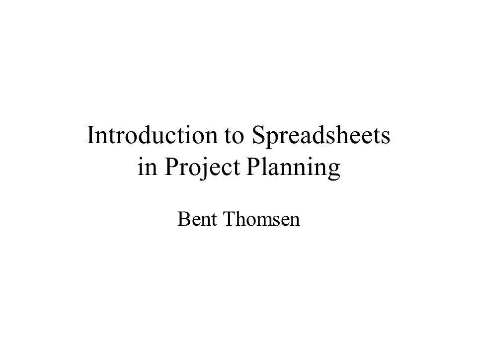 Introduction to Spreadsheets in Project Planning Bent Thomsen