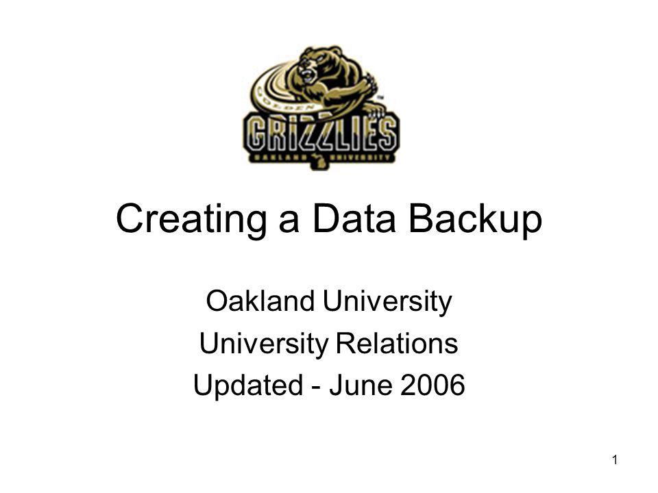1 Creating a Data Backup Oakland University University Relations Updated - June 2006