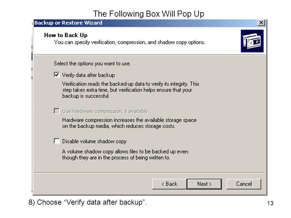 """13 The Following Box Will Pop Up 8) Choose """"Verify data after backup""""."""