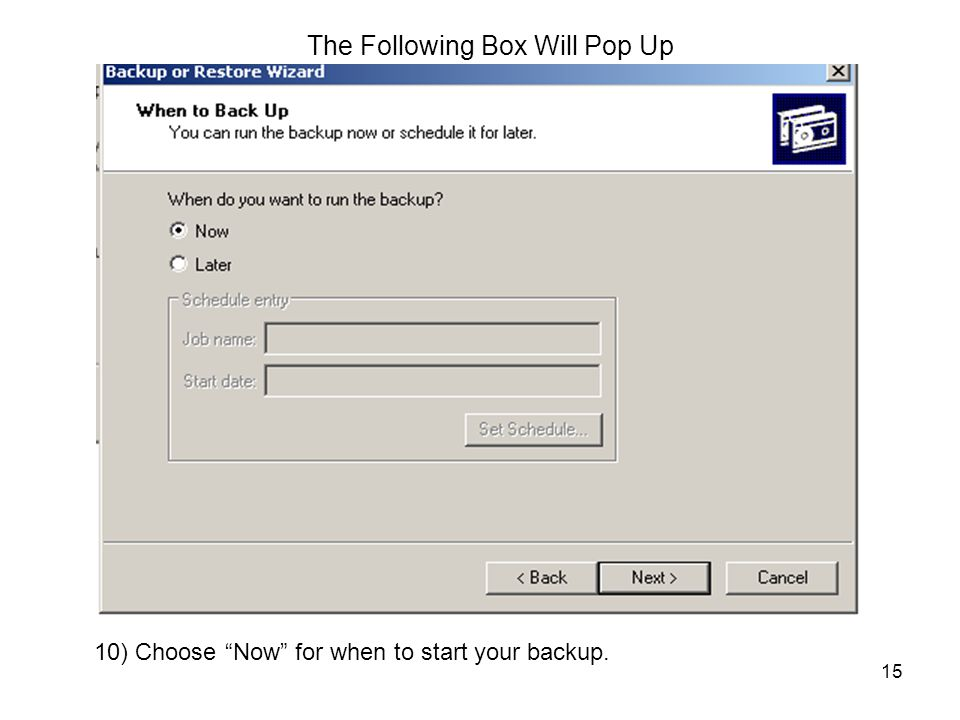 """15 The Following Box Will Pop Up 10) Choose """"Now"""" for when to start your backup."""