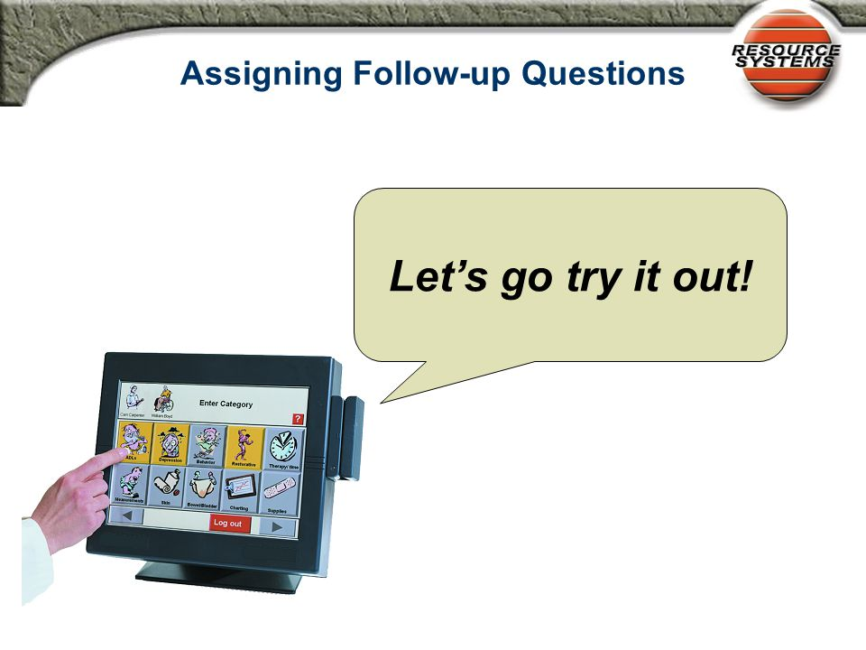 Assigning Follow-up Questions Let's go try it out!