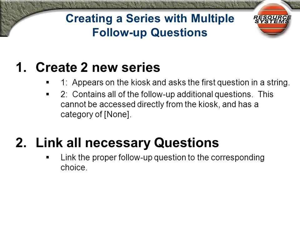 Assigning Follow-up Questions Assign follow-up questions through Choice Properties…