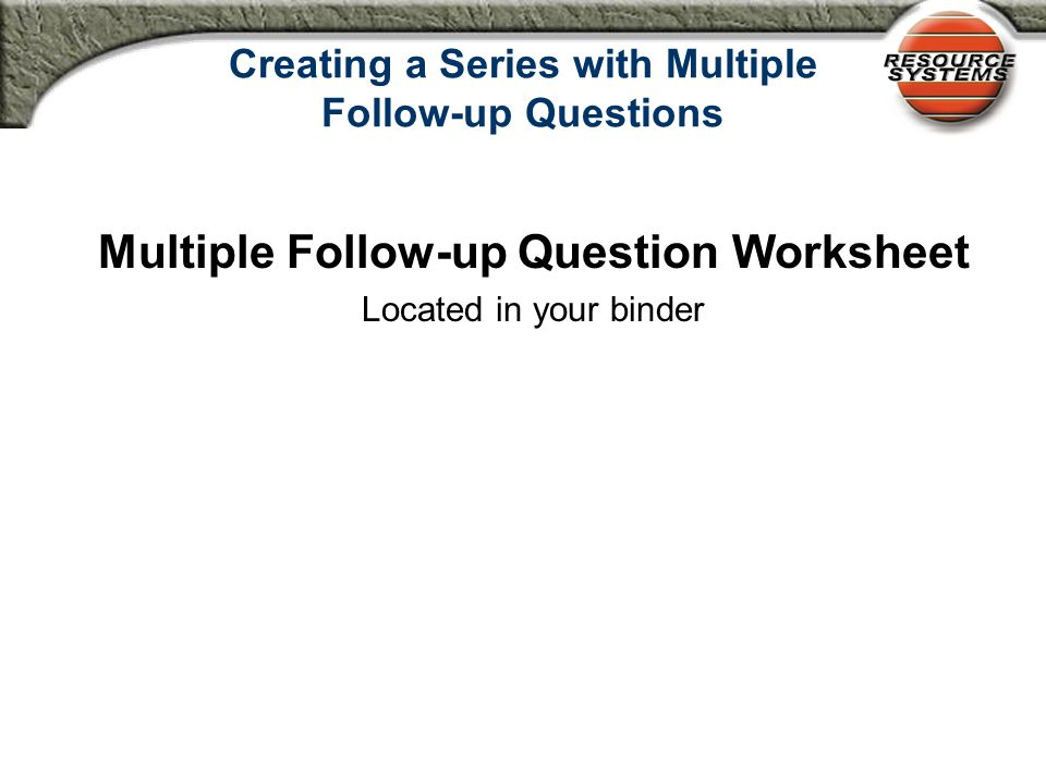 Multiple Follow-up Questions Worksheet Series Title: Bladder Activity Main (First) Question in String: Question # Follow-up Question # 1.Did resident have urinary output.