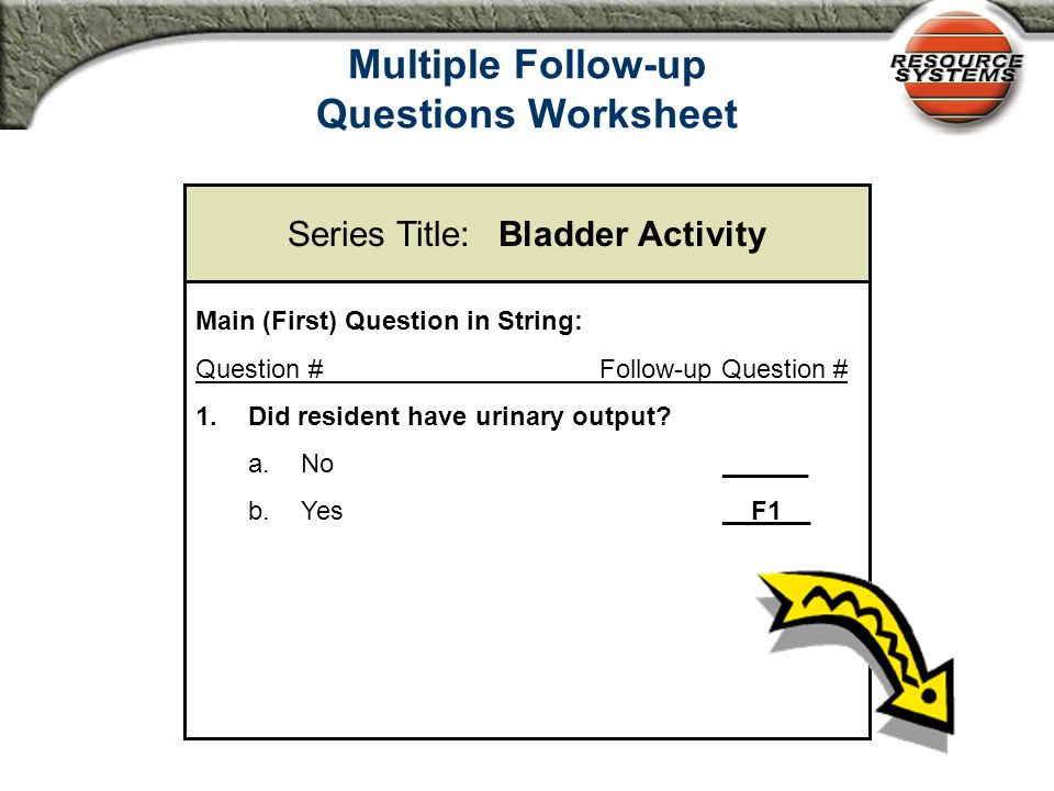 Multiple Follow-up Questions Worksheet Series Title: Bladder follow-up questions Question # Follow-up Question # 1.What was the toileting activity.