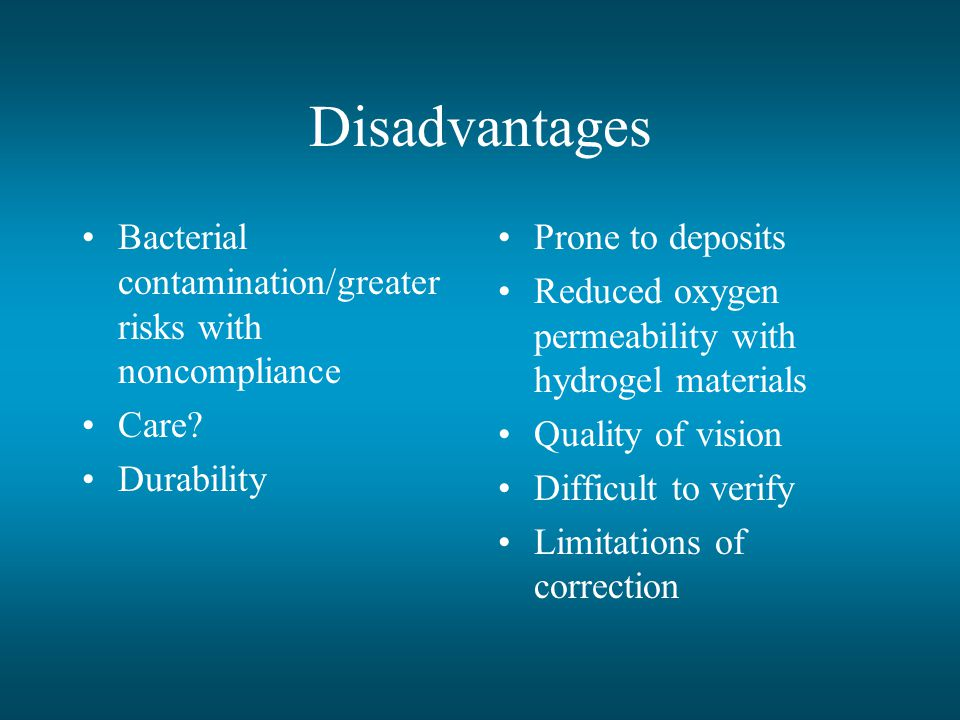 Disadvantages Bacterial contamination/greater risks with noncompliance Care.