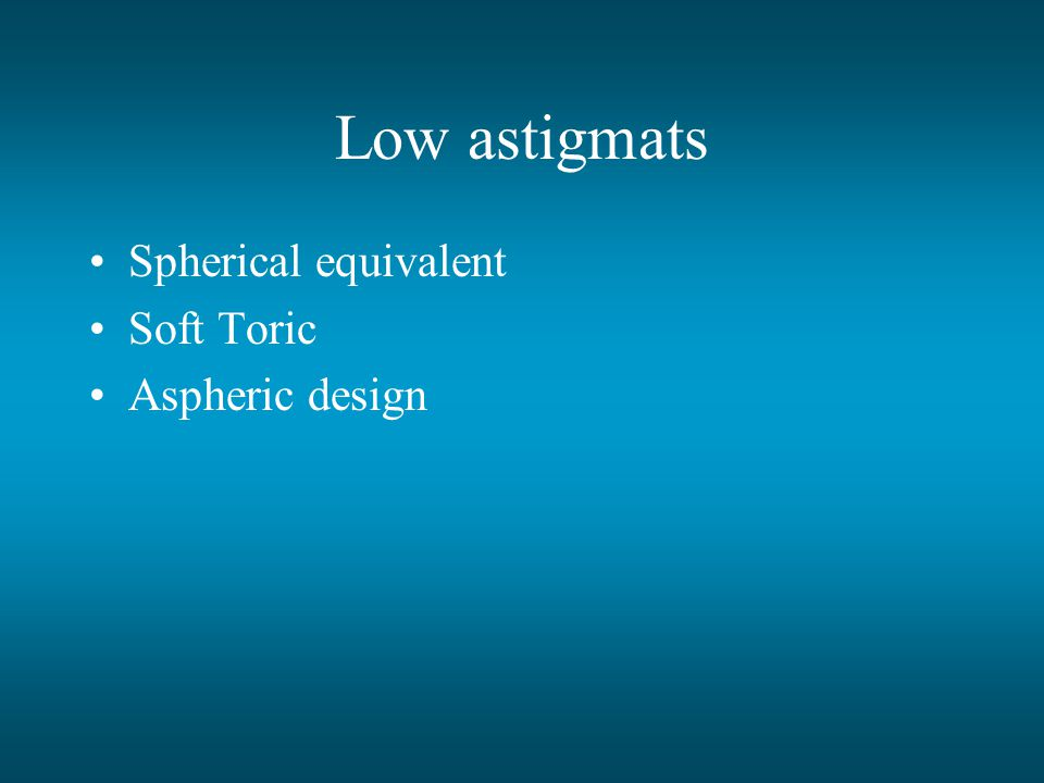 Low astigmats Spherical equivalent Soft Toric Aspheric design