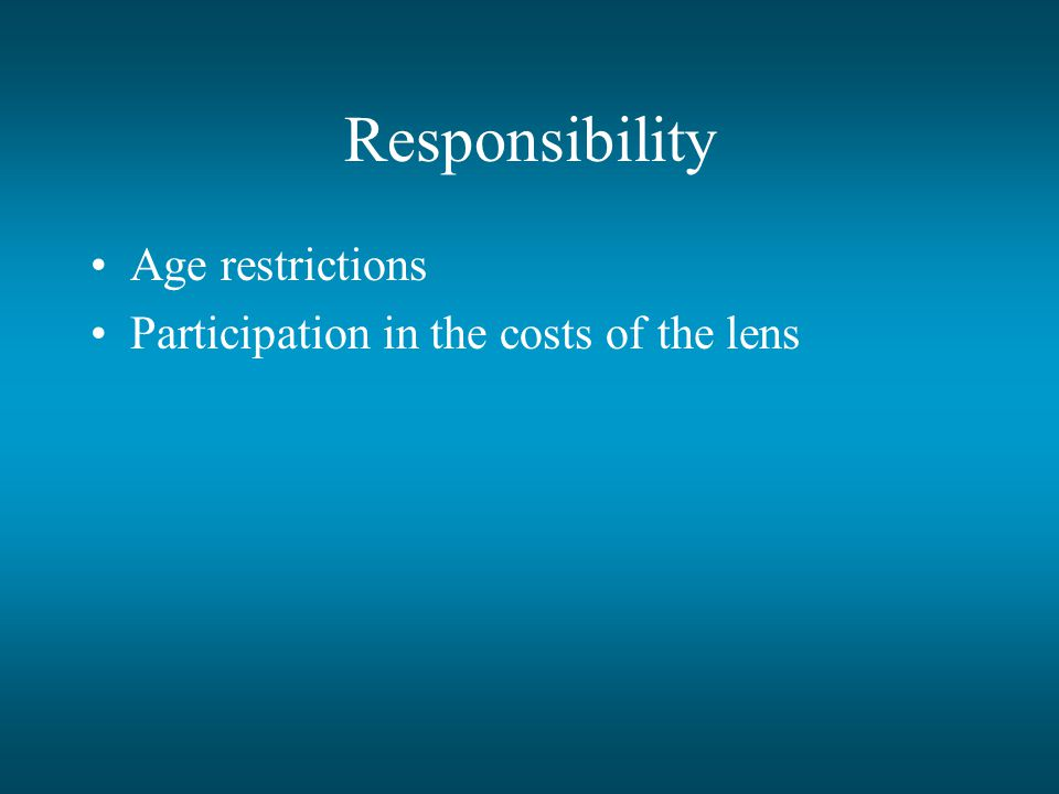 Responsibility Age restrictions Participation in the costs of the lens