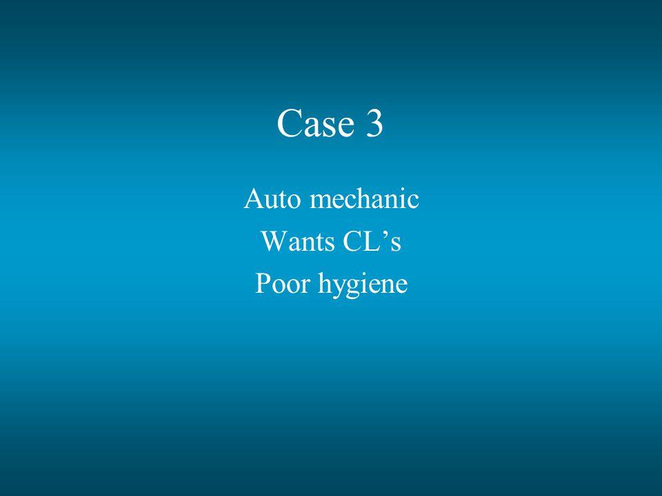Case 3 Auto mechanic Wants CL's Poor hygiene