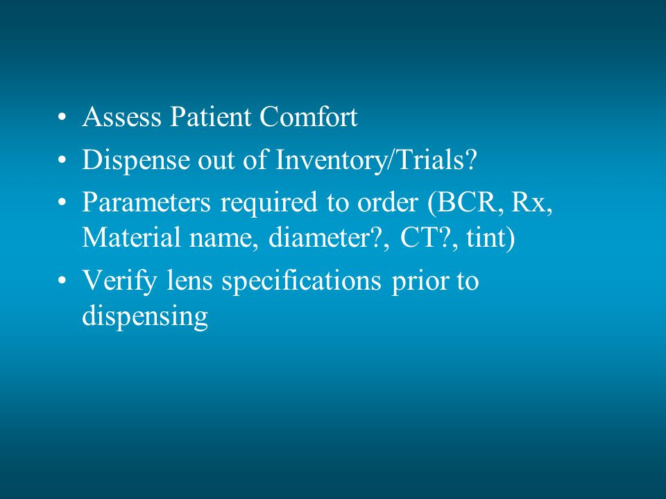Assess Patient Comfort Dispense out of Inventory/Trials.