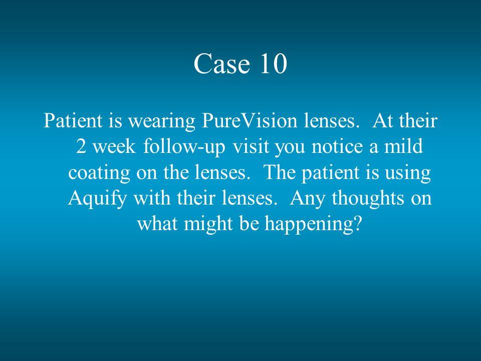 Case 10 Patient is wearing PureVision lenses.