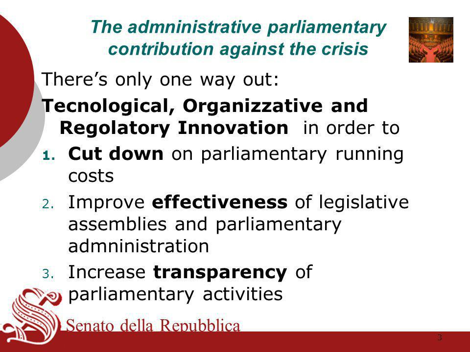 Senato della Repubblica The admninistrative parliamentary contribution against the crisis There's only one way out: Tecnological, Organizzative and Regolatory Innovation in order to 1.