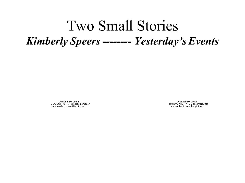 Two Small Stories Kimberly Speers -------- Yesterday's Events