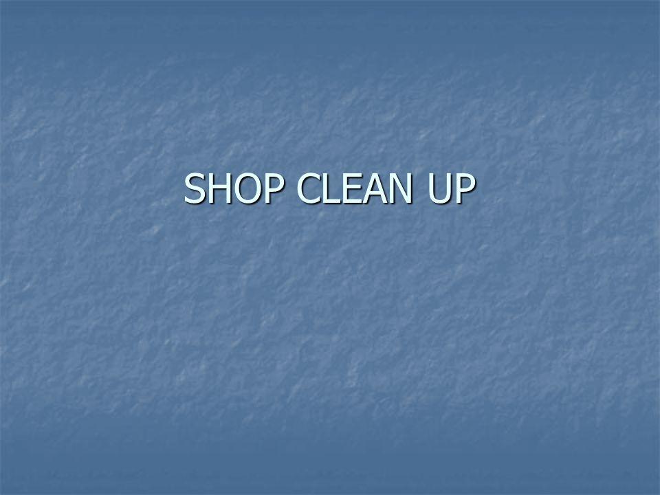 SHOP CLEAN UP