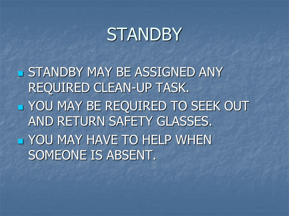 STANDBY STANDBY MAY BE ASSIGNED ANY REQUIRED CLEAN-UP TASK.