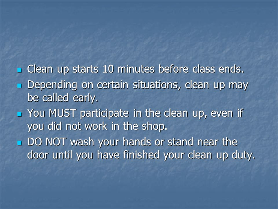 Clean up starts 10 minutes before class ends. Clean up starts 10 minutes before class ends.