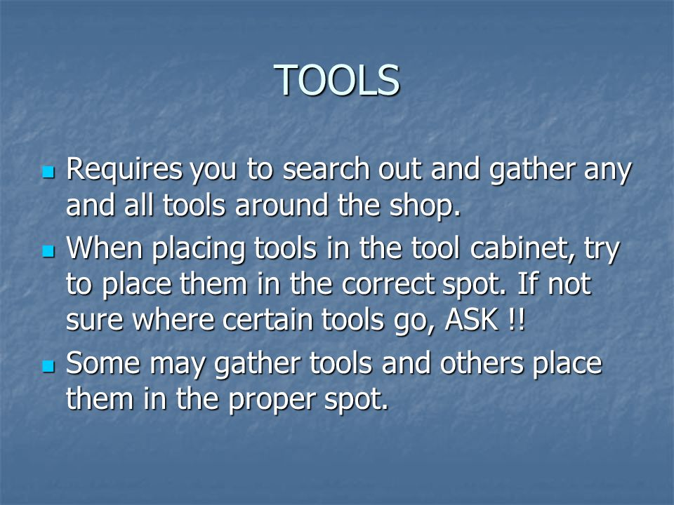 TOOLS Requires you to search out and gather any and all tools around the shop.