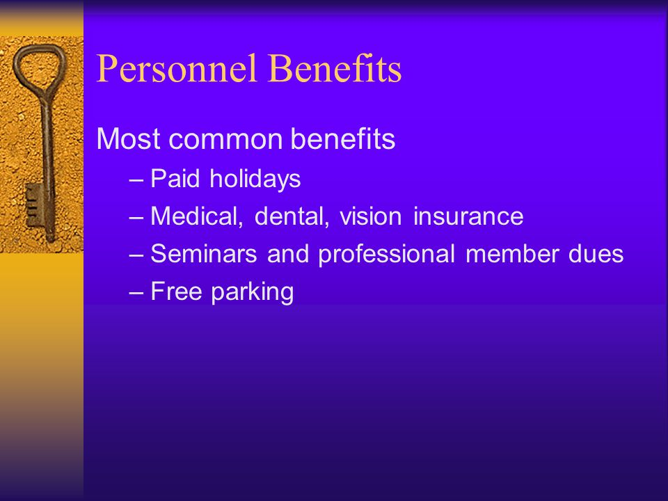 Personnel Benefits Most common benefits –Paid holidays –Medical, dental, vision insurance –Seminars and professional member dues –Free parking