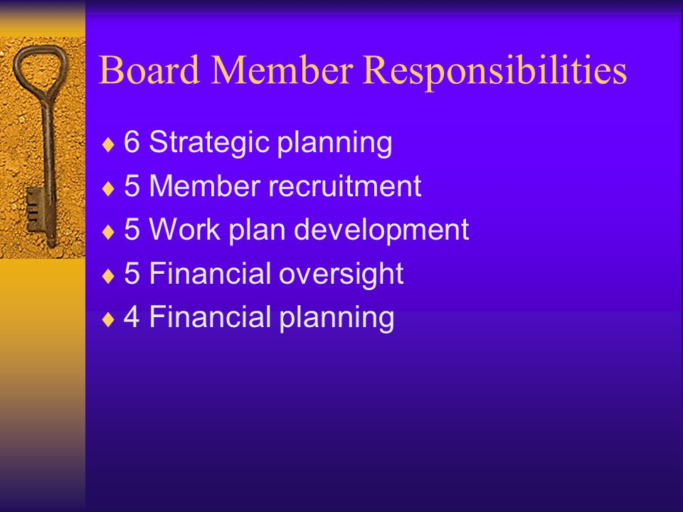 Board Member Responsibilities  6 Strategic planning  5 Member recruitment  5 Work plan development  5 Financial oversight  4 Financial planning